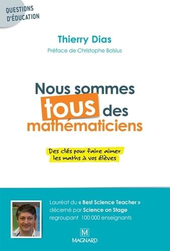 Nous sommes tous des mathématiciens. Des clés pour faire aimer les maths à vos élèves