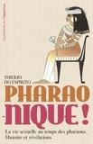 Thierry do Espirito - Pharao-nique ! - La vie sexuelle au temps des pharaons : Histoire et révélations.