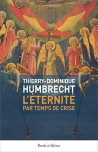Thierry-Dominique Humbrecht - L'éternité par temps de crise - 70 sermons d'espérance.