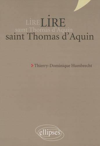 Thierry-Dominique Humbrecht - Lire saint Thomas d'Aquin.
