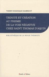 Thierry-Dominique Humbrecht - Trinité et création au prisme de la voie négative chez Saint Thomas d'Aquin.