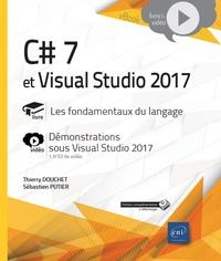 Thierry Douchet et Sébastien Putier - C# 7 et Visual Studio 2017 - Les fondamentaux du langage. Complément vidéo : Démonstrations sous Visual Studio 2017.