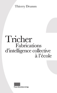 Thierry Drumm - Tricher - Fabrications d'intelligence collective à l'école.