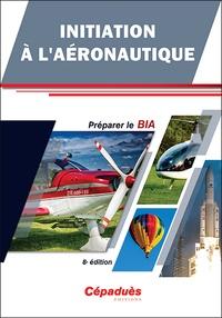 Thierry Du Puy de Goyne et Yves Plays - Initiation à l'Aéronautique - Préparer le BIA.