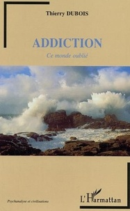 Thierry Dubois - Addiction : ce monde oubli.