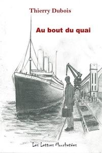 Thierry Dubois - Au bout du quai.