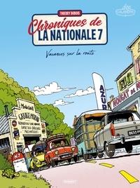 Thierry Dubois - Chroniques de la nationale 7 Tome 1 : Vacances sur la route.
