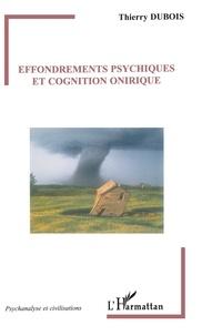 Thierry Dubois - Effondrements psychiques et cognition onirique.