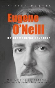 Thierry Dubost - Eugène O'Neill - Un dramaturge novateur.