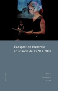 Thierry Dubost - L'adaptation théâtrale en Irlande de 1970 à 2007.