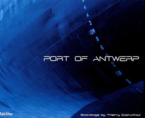 Thierry Dubrunfaut et Chantal Colomer - Port of Antwerp - Edition trilingue français-anglais-néerlandais.