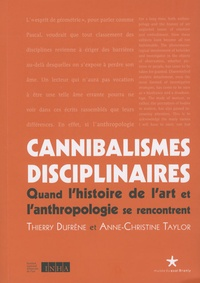 Thierry Dufrêne - Cannibalismes disciplinaires - Quand l'histoire de l'art et l'anthropologie se rencontrent.