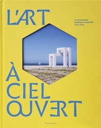 Thierry Dufrêne et Béatrice Salmon - L'art à ciel ouvert - La commandes publique au pluriel, 2007-2019.
