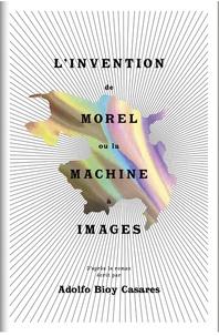 Thierry Dufrêne - L'invention de Morel ou la machine à images - D'après le roman écrit par Adolfo Bioy Casares.