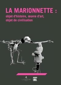 Thierry Dufrêne et Joël Huthwohl - La marionnette : objet d'histoire, oeuvre d'art,  objet de civilisation.