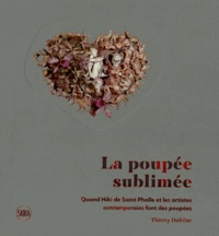 Thierry Dufrêne - La poupée sublimée - Quand Niki de Saint Phalle et les artistes contemporains font des poupées.