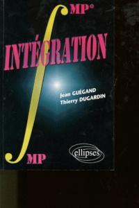 Thierry Dugardin et Jean Guégand - Intégration - MP-MP*, PC-PC*, PSI-PSI*.