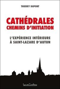 Thierry Dupont - Les cathédrales, chemins d'initiation - L'expérience intérieure à Saint-Lazare d'Autun.