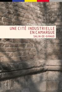 Thierry Durousseau - Une cité industrielle en Camargue - Salin-de-Giraud.