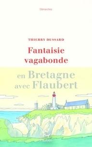 Thierry Dussard - Fantaisie vagabonde en Bretagne avec Flaubert.