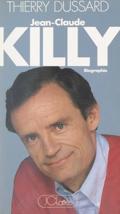 Thierry Dussard - Jean-Claude Killy - Biographie.
