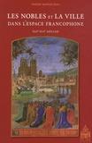 Thierry Dutour - Les nobles et la ville dans l'espace francophone (XIIe-XVIe siècles).