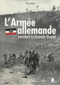 Thierry Ehret - L'armée allemande pendant la Grande Guerre.