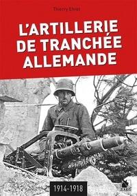 Thierry Ehret - L'artillerie de tranchée allemande 1914-1918.