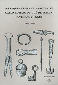Thierry Eneau - Les objets en fer du sanctuaire gallo-romain du Gué-de-Sciaux (Antigny, Vienne).