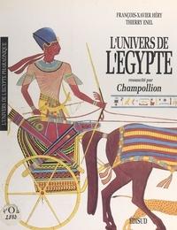 Thierry Enel et François-Xavier Héry - L'univers de l'Égypte ressuscité par Champollion.
