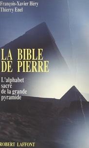 Thierry Enel et François-Xavier Héry - La Bible de pierre - L'alphabet sacré de la Grande Pyramide.