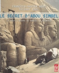 Thierry Enel et François-Xavier Héry - Le secret d'Abou Simbel - Le chef-d'œuvre de Ramsès II décrypté.