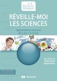 Thierry Evrard et Brigitte Amory - Réveille-moi les Sciences - Apprendre les sciences de 2 ans 1/2 à 14 ans.