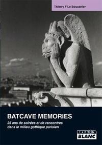 Thierry F. Le Boucanier - Batcave memories - 25 ans de soirées et de rencontres dans le milieu gothique.