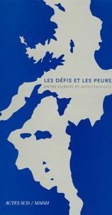 Thierry Fabre et Paul Sant Cassia - Les Défis et les Peurs - Entre Europe et Méditerranée.