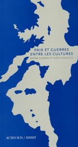 Thierry Fabre et Emilio La Parra - Paix et guerres entre les cultures - Entre Europe et Méditerranée.