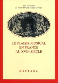 Thierry Favier et Manuel Couvreur - Le Plaisir musical en France au XVIIe siècle.