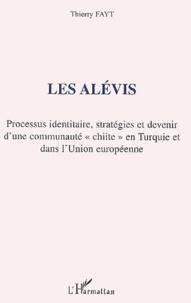 """Thierry Fayt - Les Alevis - Processus identitaire, stratégies et devenir d'une communauté """"chiite"""" en Turquie et dans l'Union européenne."""