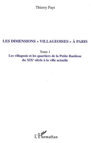 """Thierry Fayt - Les dimensions """"villageoises"""" à Paris - Tome 1, Les villageois et les quartiers de la Petite Banlieue du XIXe siècle à la ville actuelle."""