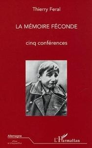 Thierry Féral - La mémoire féconde - Cinq conférences.