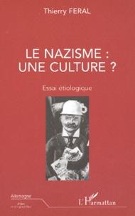 Thierry Féral - Le nazisme : une culture ? Essai étiologique.