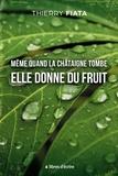 Thierry Fiata - Même quand la châtaigne tombe elle donne du fruit.