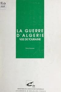 Thierry Flammant et Régine Gaillot - La guerre d'Algérie vue de Touraine 1954-1962.