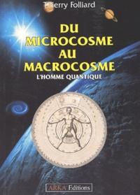 Thierry Folliard - Du microcosme au macrocosme. - L'homme quantique.