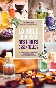Thierry Folliard - La bible Larousse des huiles essentielles.