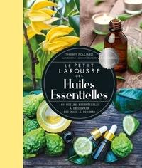 Thierry Folliard - Le Petit Larousse des huiles essentielles - 160 huiles essentielles à découvrir, 200 maux à soigner.