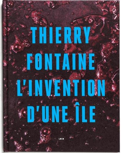 Thierry Fontaine - L'invention d'une île.