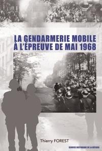 Thierry Forest - La gendarmerie mobile à l'épreuve de mai 1968..