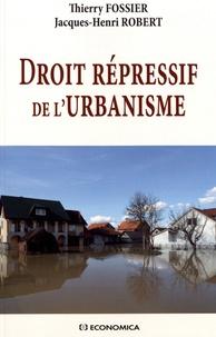 Thierry Fossier et Jacques-Henri Robert - Droit répressif de l'urbanisme.
