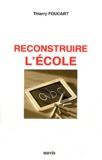 Thierry Foucart - Reconstruire l'école.
